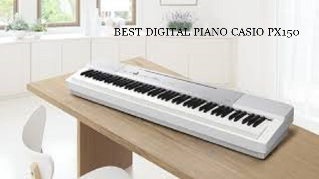The Best Digital Piano Reviews Of Casio PX150 – Is The PX150 A Good Choice?