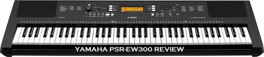 Best Yamaha PSR-EW300 Review 76-Key Portable Keyboard with Power Supply
