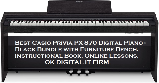 Best Casio Privia PX-870 Digital Piano - Black Bundle with Furniture Bench, Instructional Book, Online Lessons,