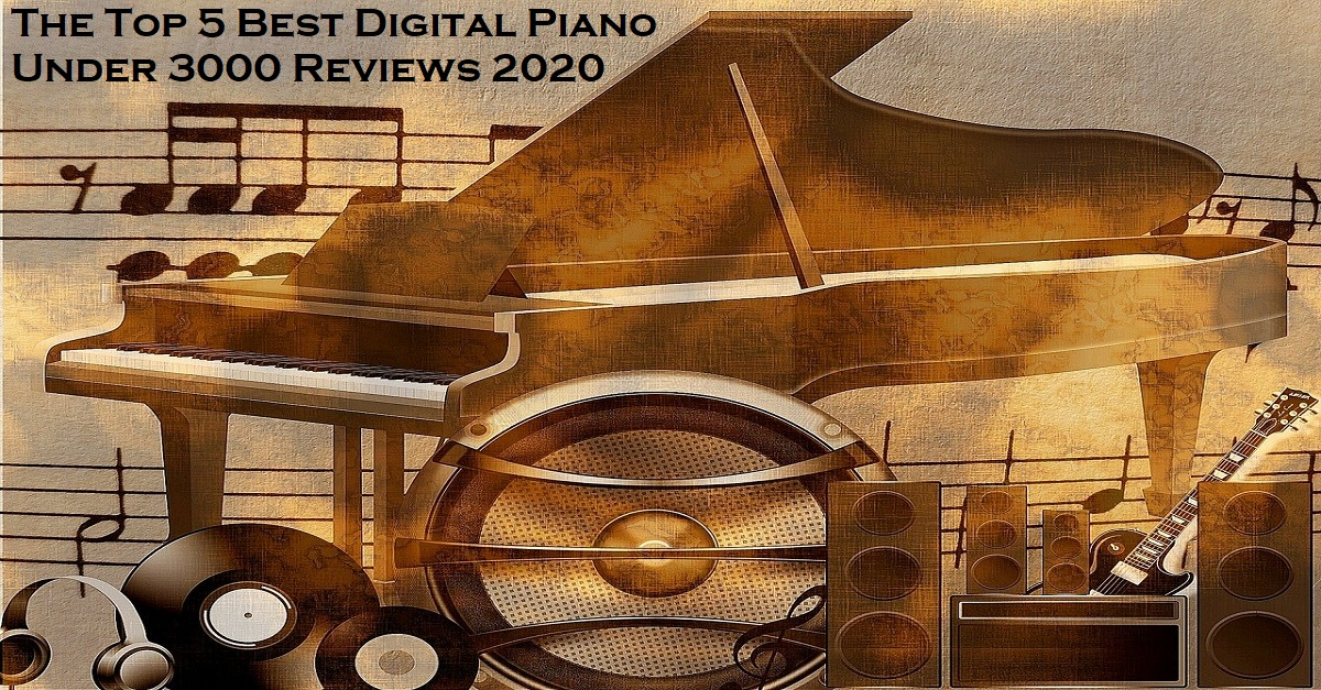 The Top 5 Best Digital Piano Under 3000 Reviews 2021