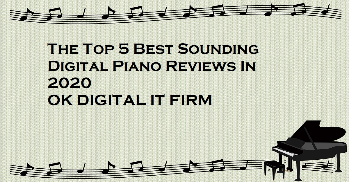 The Top 5 Best Sounding Digital Piano Reviews In 2020