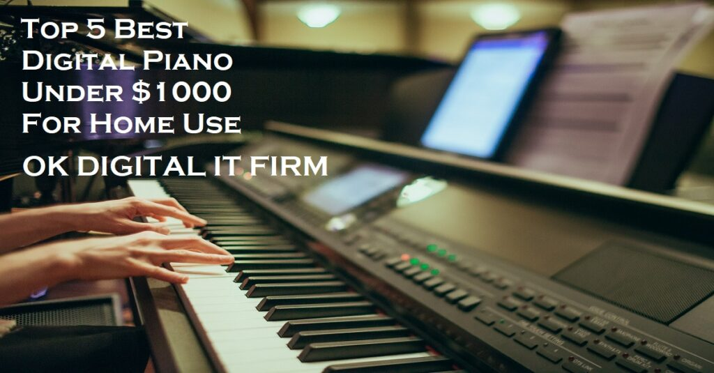 Top 5 Best Digital Piano Under $1000 For Home Use
