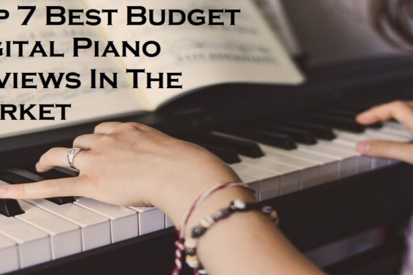 Top 7 Best Budget Digital Piano Reviews In The Market
