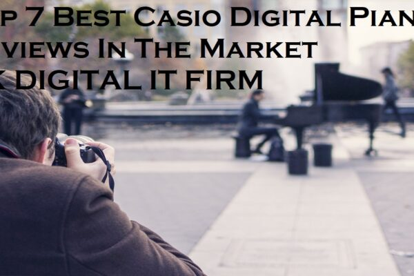 Top 7 Best Casio Digital Piano Reviews In The Market