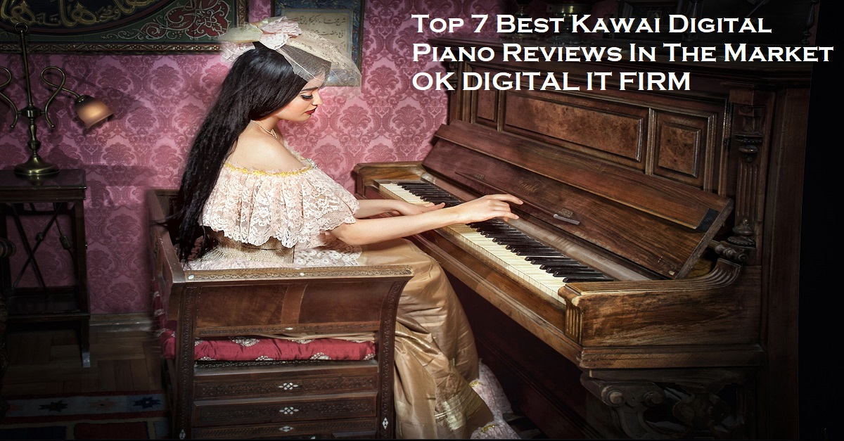 Top 7 Best Kawai Digital Piano Reviews In The Market