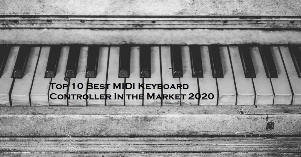 Top 10 Best MIDI Keyboard Controller In the Market 2020