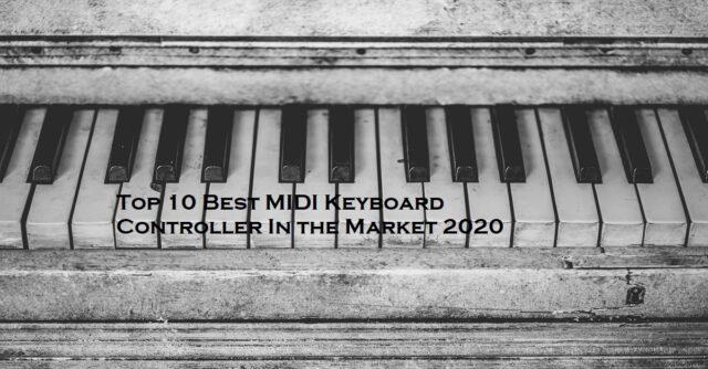 Top 10 Best MIDI Keyboard Controller In the Market 2020