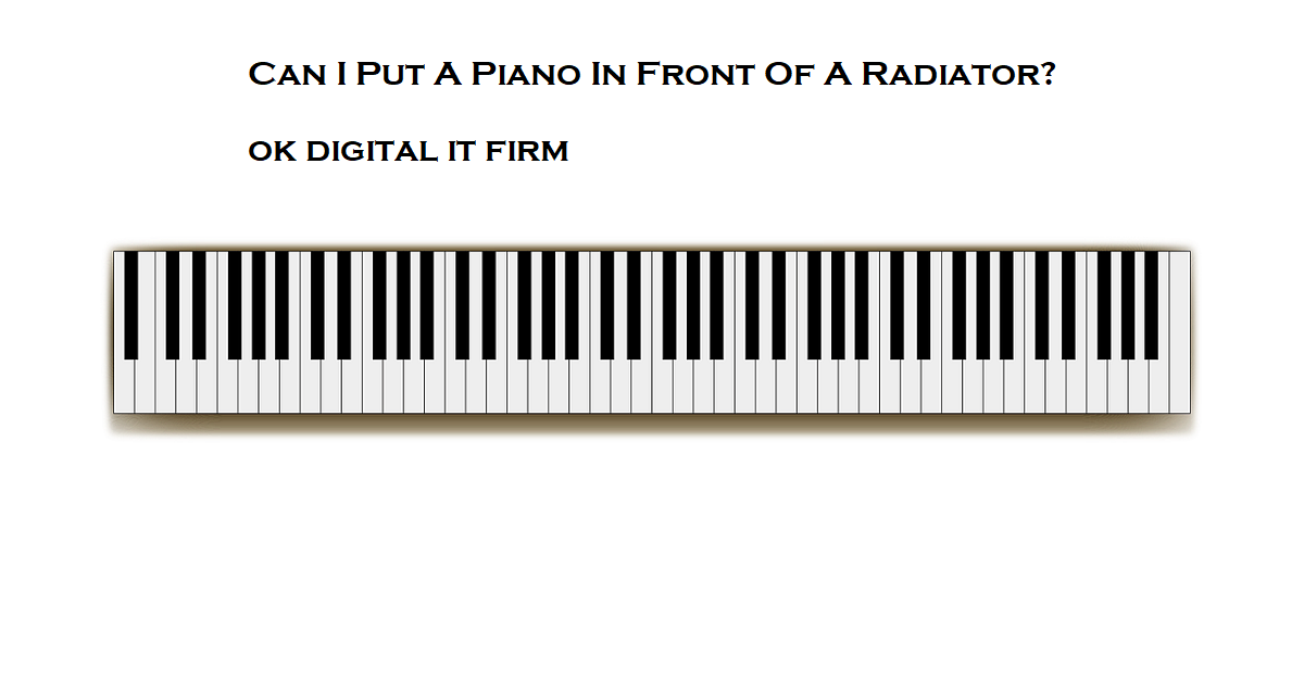 Can I Put A Piano In Front Of A Radiator?