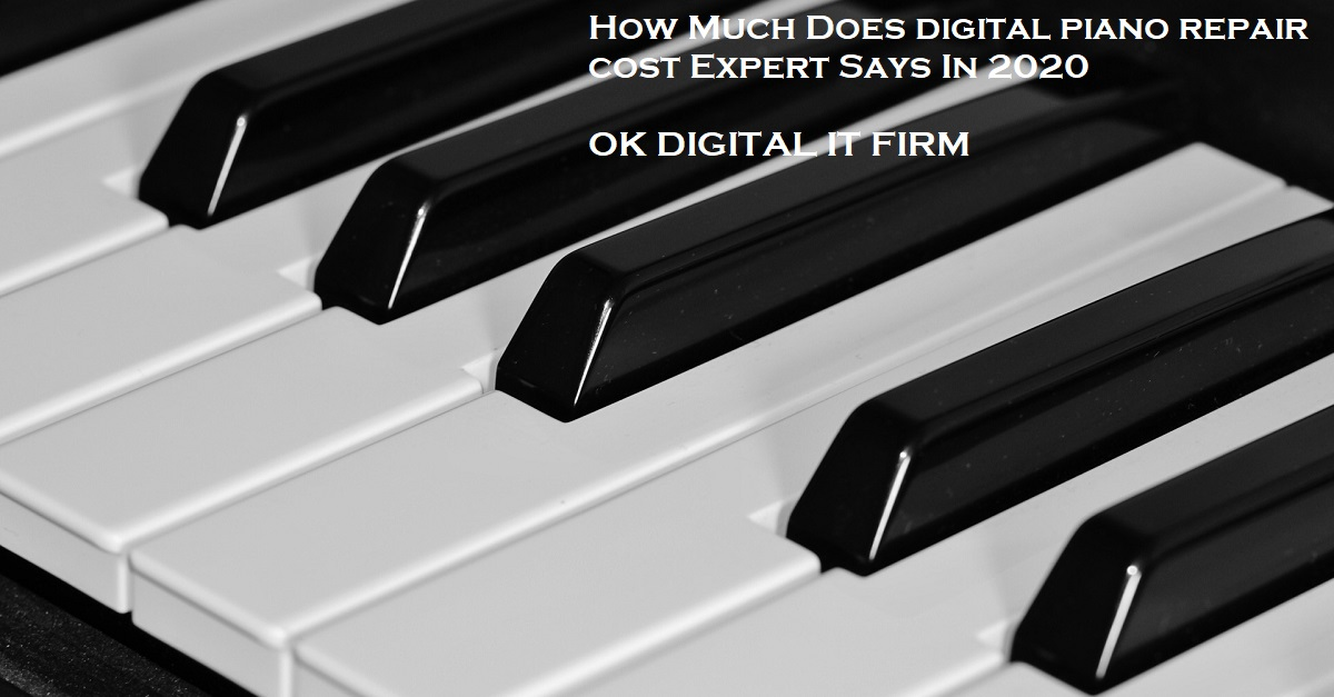 How Much Does digital piano repair cost Expert Says In 2020
