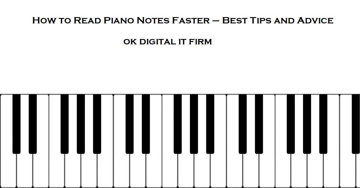 How to Read Piano Notes Faster – Best Tips and Advice