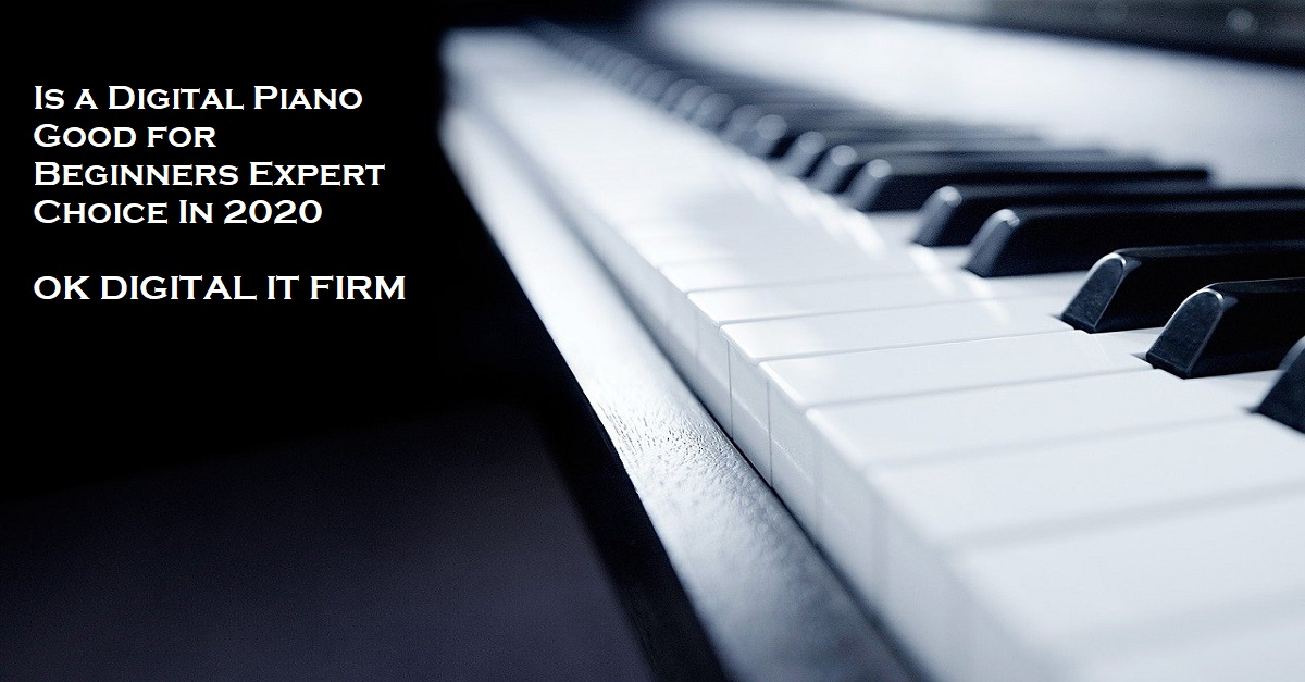 Is a Digital Piano Good for Beginners Expert Choice In 2021