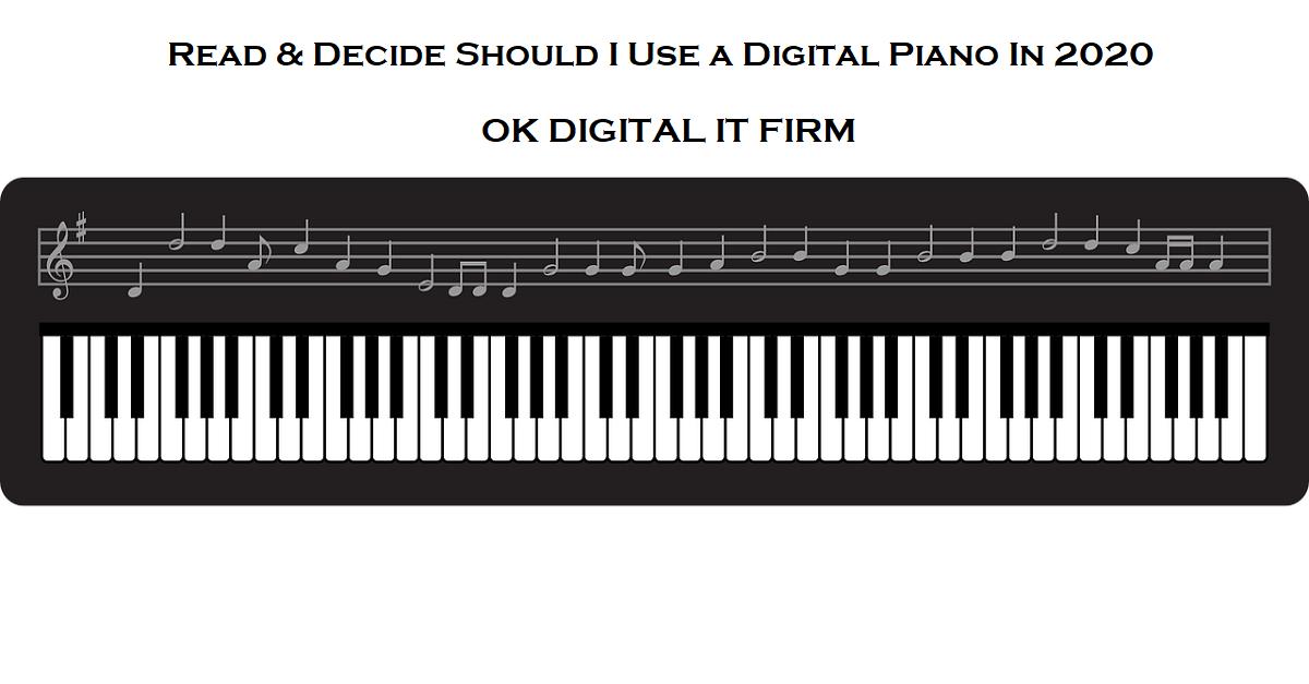 Read & Decide Should I Use a Digital Piano In 2020