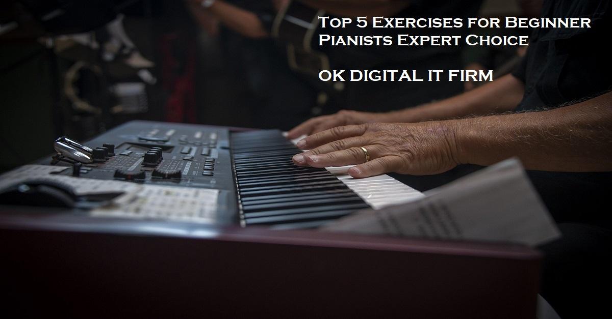 Top 5 Exercises for Beginner Pianists Expert Choice