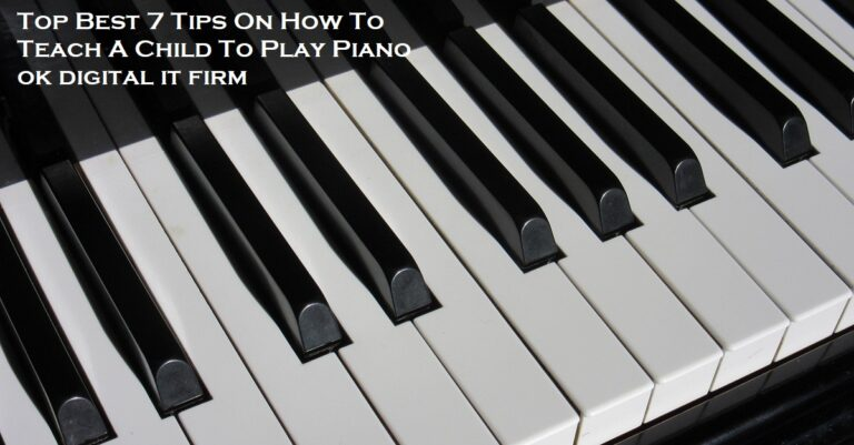Top Best 7 Tips On How To Teach A Child To Play Piano