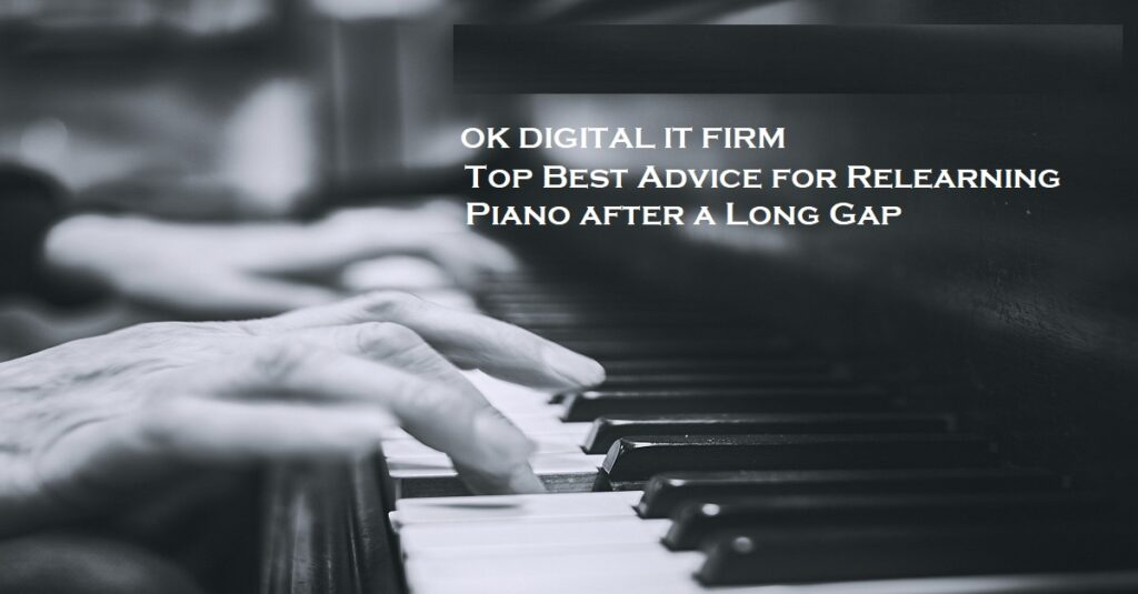 Top Best Advice for Relearning Piano after a Long Gap