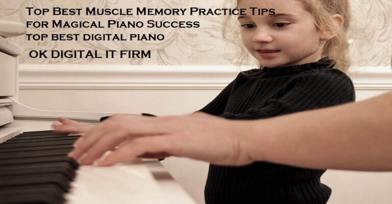 Top Best Muscle Memory Training Tips For Magical Piano Success
