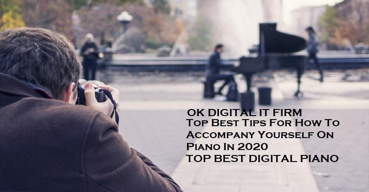 Top Best Tips For How To Accompany Yourself On Piano In 2020