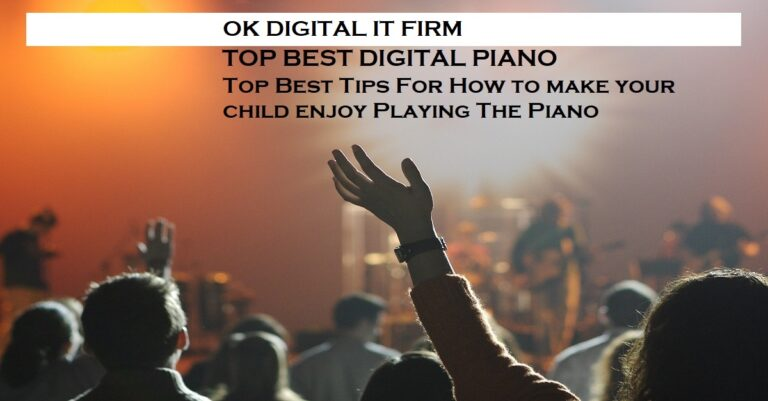 Top Best Tips For How to make your child enjoy Playing The Piano