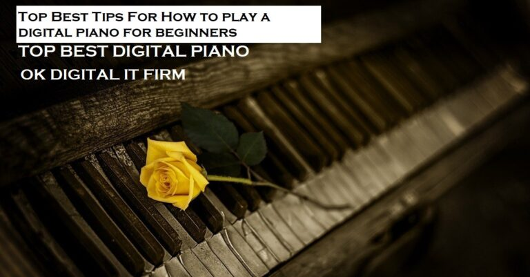 Top Best Tips For How to play a digital piano for beginners