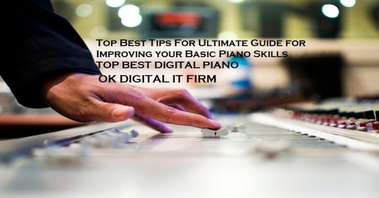 Top Best Tips For Ultimate Guide For How To Improve Piano skills