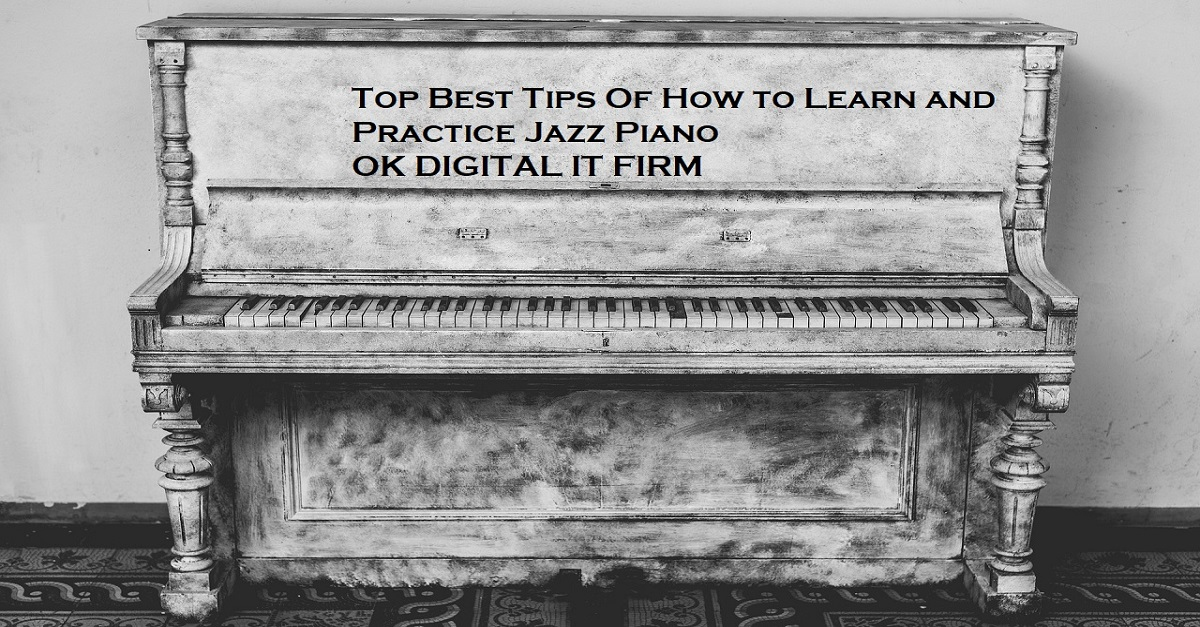 Top Best Tips Of How to Learn and Practice Jazz Piano