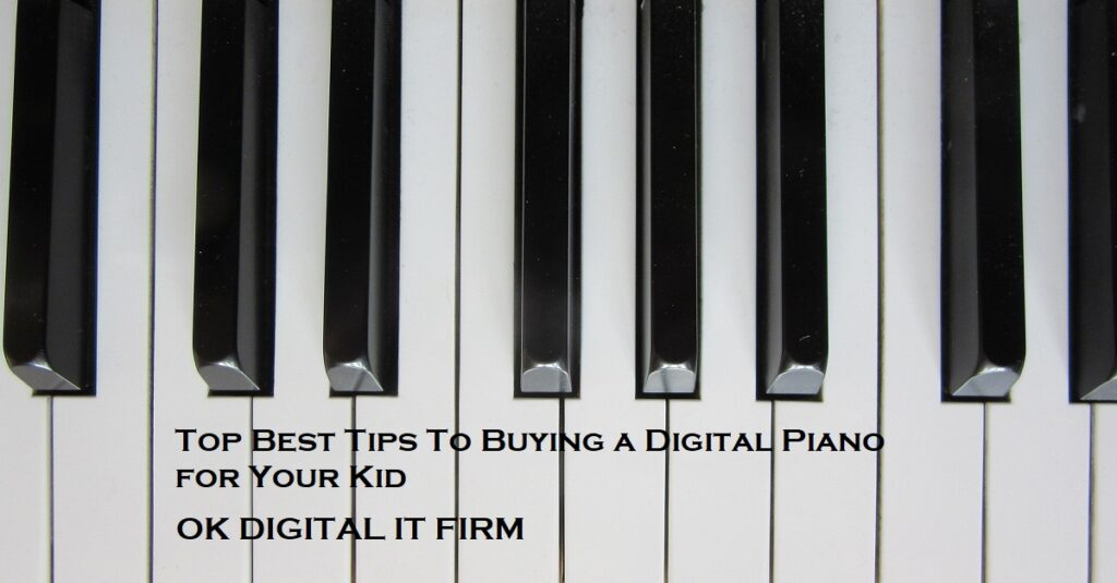 Top Best Tips To Buying a Digital Piano for Your Kid