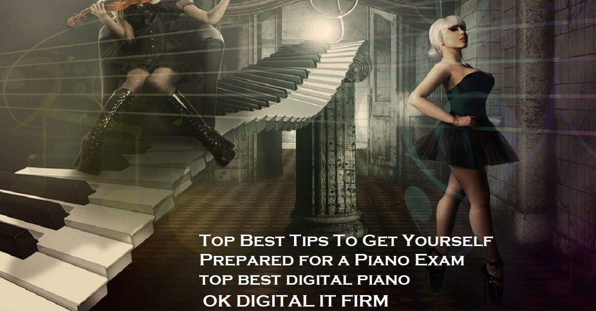 Top Best Tips To Get Yourself Prepared for a Piano Exam