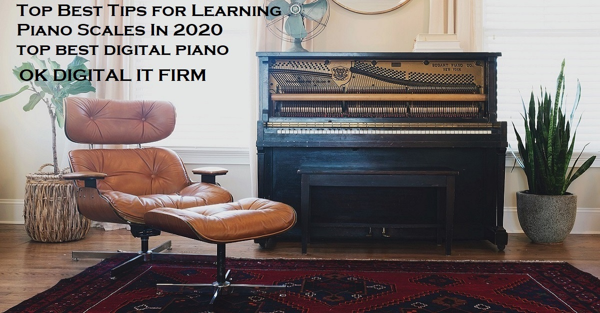 Top Best Tips for Learning Piano Scales In 2020