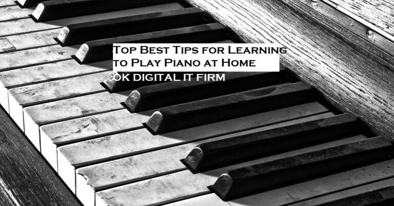 Top Best Tips for Learning to Play Piano at Home