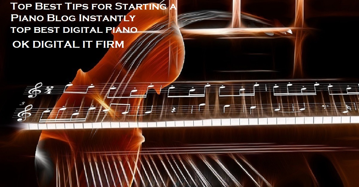 Top Best Tips for Starting a Piano Blog Instantly