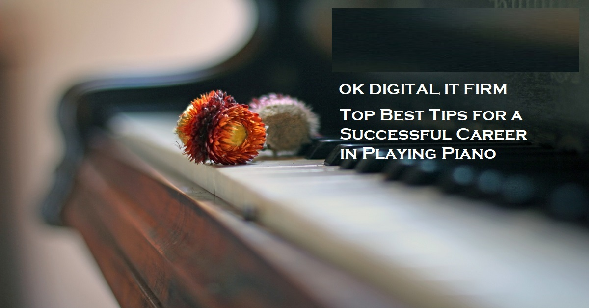 Top Best Tips for a Successful Career in Playing Piano