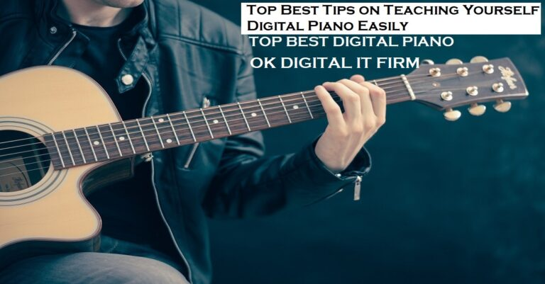 Top Best Tips on Teaching Yourself Digital Piano Easily