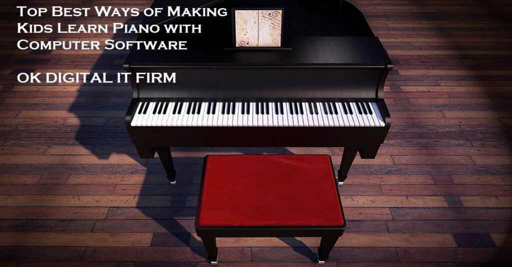 Top Best Ways of Making Kids Learn Piano with Computer Software