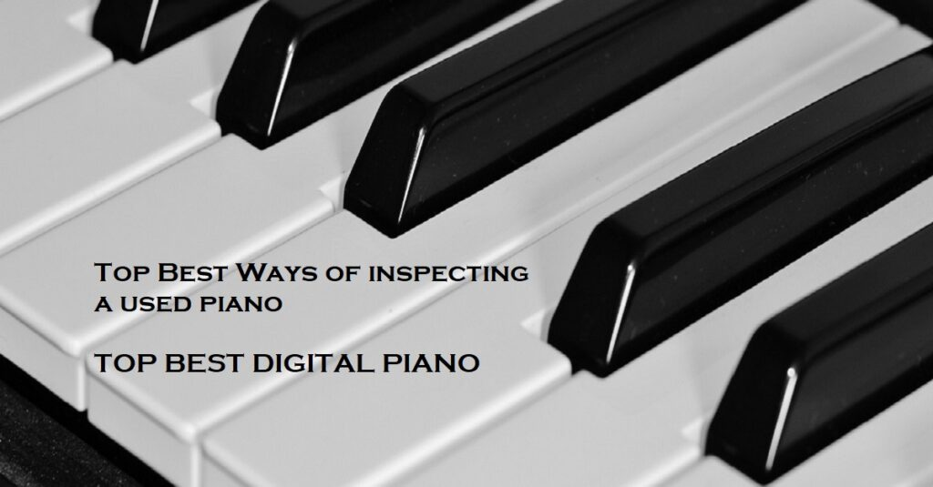 Top Best Ways of inspecting a used piano