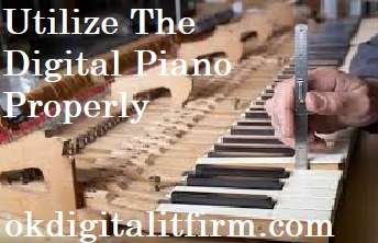 Utilize The Digital Piano Properly