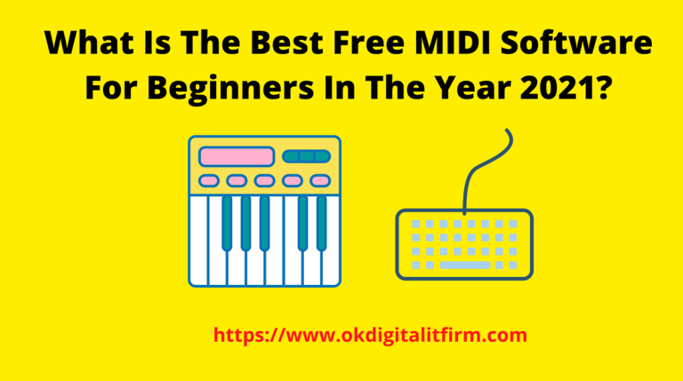 What Is The Best Free MIDI Software For Beginners In The Year 2021